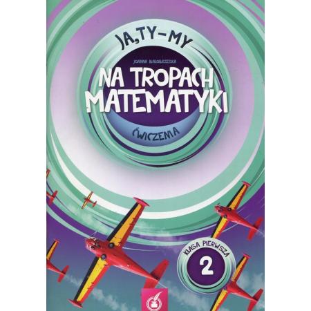 Ja, Ty-My. Klasa 1. Na tropach matematyki. Ćwiczenia. Część 2