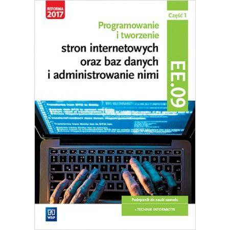 Programowanie tworzenie stron internetowych oraz baz danych i administrowanie nimi. Kwalifikacja EE.09. Podręcznik do nauki zawodu technik informatyk. Część 1