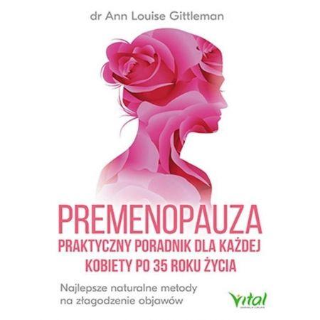 Premenopauza. Praktyczny poradnik dla każdej kobiety po 35 roku życia