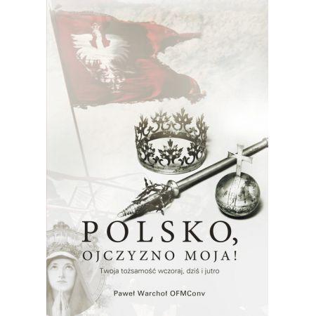 Polsko ojczyzno moja twoja tożsamość wczoraj dziś i jutro