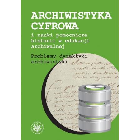 Archiwistyka cyfrowa i nauki pomocnicze historii w edukacji archiwalnej