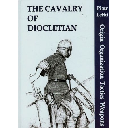 The Cavalry of Diocletian Origin Organization Tactics Weapons