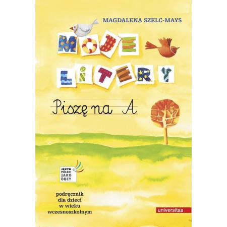 Moje litery. Piszę na A. Podręcznik dla dzieci w wieku wczesnoszkolnym