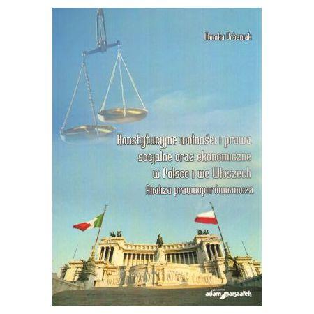 Konstytucyjne wolności i prawa socjalne oraz ekonomiczne w Polsce i we Włoszech. Analiza porównawcza - Monika Urbaniak