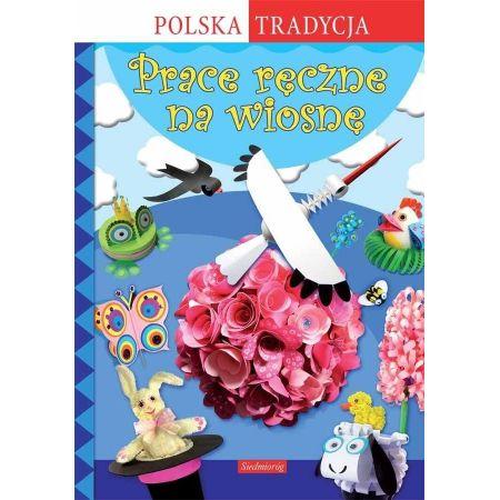 Prace ręczne na wiosnę. Polska Tradycja