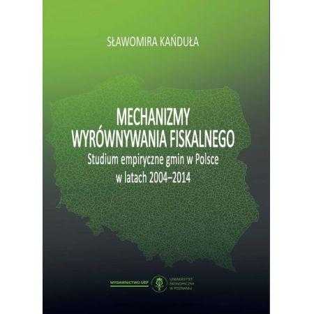 Mechanizmy wyrównywania fiskalnego. Studium empiryczne gmin w Polsce w latach 2004-2014