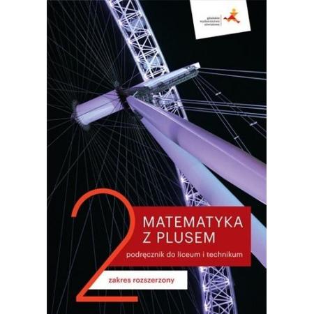 Matematyka z plusem 2. Podręcznik do liceum i technikum. Zakres rozszerzony. Po szkole podstawowej