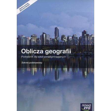 Oblicza geografii. Podręcznik do geografii dla szkół ponadgimnazjalnych z atlasem geograficznym. Zakres podstawowy