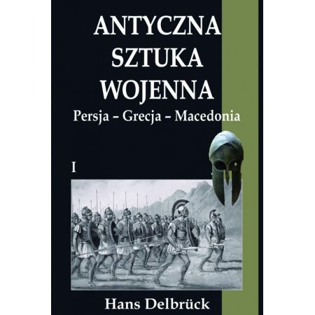 Antyczna sztuka wojenna T.1 Persja-Grecja-Macedo
