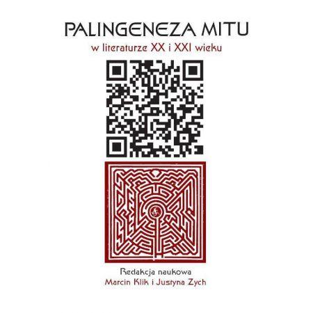 Palingeneza mitu w literaturze XX i XXI wieku