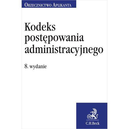 Kodeks postępowania administracyjnego. Orzecznictwo Aplikanta. Wydanie 8