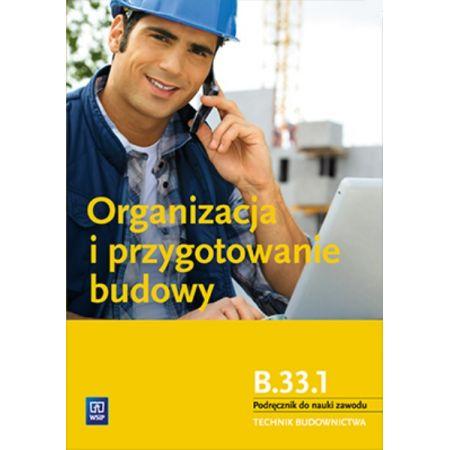 Organizacja i przygotowanie budowy. Podręcznik do nauki zawodu technik budownictwa