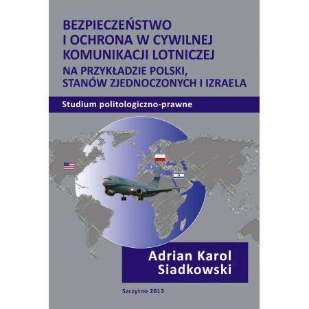 Bezpieczeństwo i ochrona w cywilnej komunikacji lotniczej na przykładzie Polski, Stanów Zjednoczonych i Izraela. Studium politologiczno-prawne