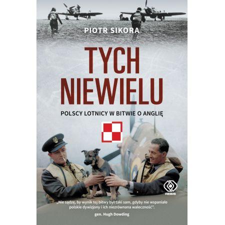 Tych niewielu. Polscy lotnicy w bitwie o Anglię