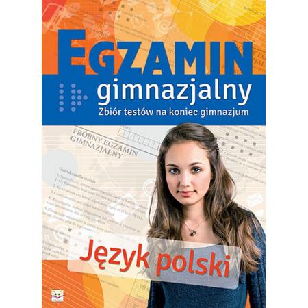 Egzamin gimnazjalny. Język polski. Zbiór testów na koniec gimnazjum.