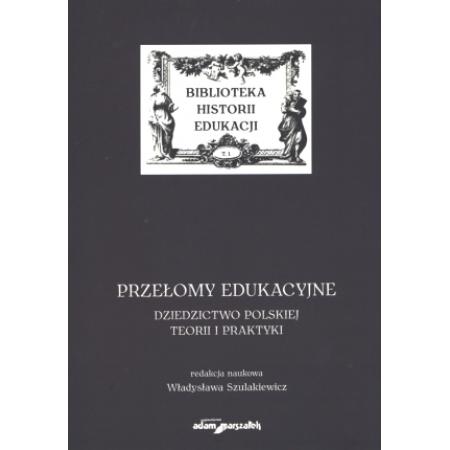 Przełomy edukacyjne Dziedzictwo polskiej teorii i praktyki
