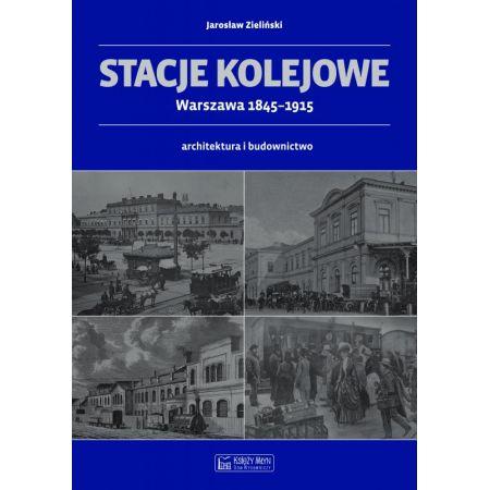 Stacje kolejowe - Warszawa 1845-1915