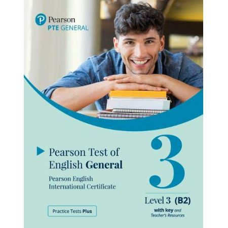 Practice Tests Plus. PTE General Level 3 (B2) with key and Teacher's Resources
