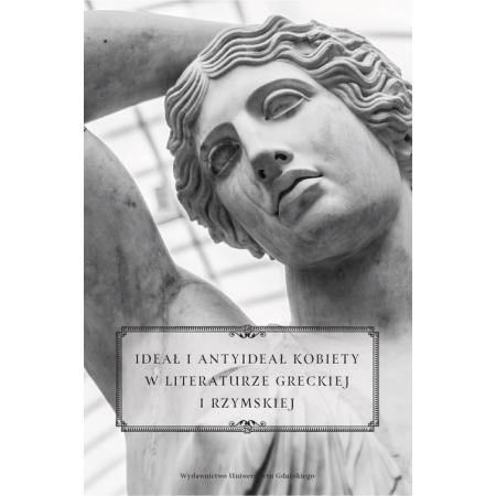 Ideał i antyideał kobiety w literaturze greckiej i rzymskiej