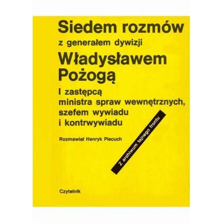 Siedem rozmów z generałem dywizji Władysławem Pożogą, I zastępcą ministra spaw wewnętrznych i szefem kontrwywiadu