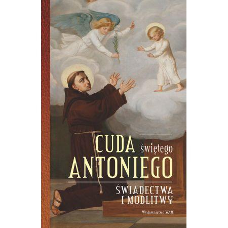 Cuda świętego Antoniego. Świadectwa i modlitwy