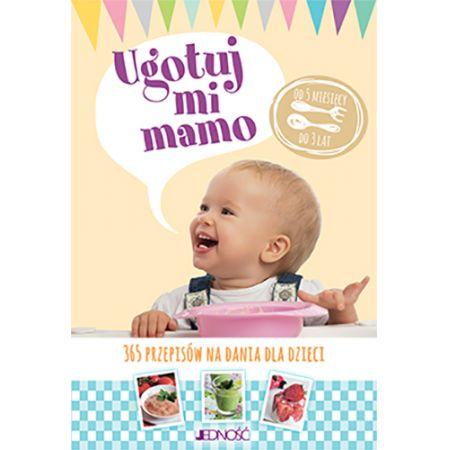 Ugotuj mi mamo. 365 przepisów na dania dla dzieci