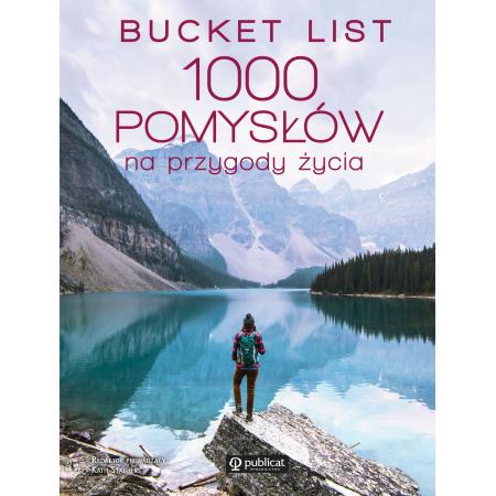 Bucket list. 1000 pomysłów na przygody życia