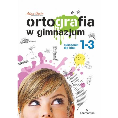 Ortografia w gimnazjum Ćwiczenia dla klas 1-3
