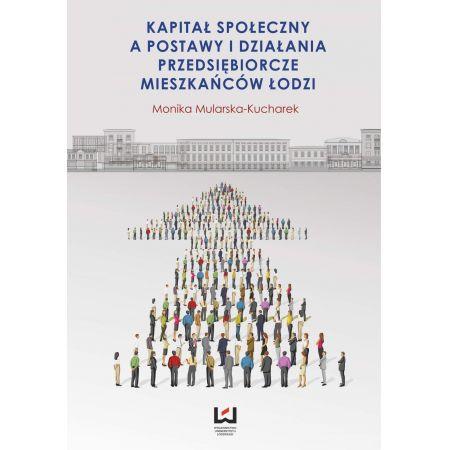 Kapitał społeczny a postawy i działania przedsiębiorcze mieszkańców Łodzi
