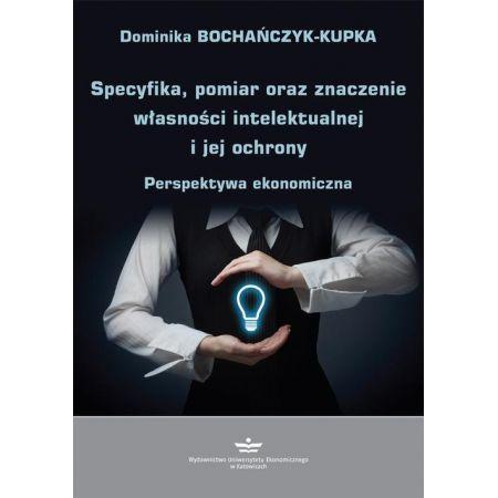 Specyfika, pomiar oraz znaczenie własności intelektualnej i jej ochrony