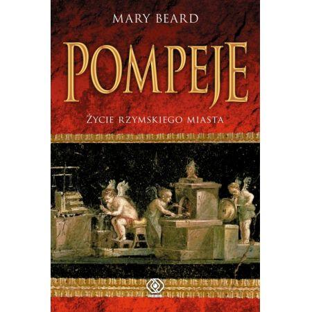 Pompeje. Życie rzymskiego miasta
