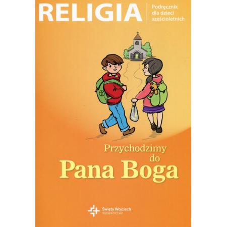 Religia 0. Przychodzimy do Pana Boga. Podręcznik dla dzieci sześcioletnich