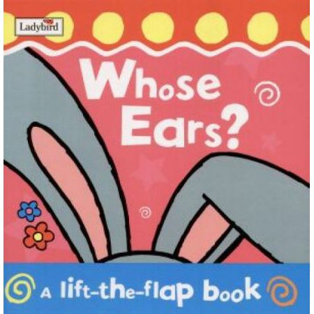 Whose Ears (A Lift-The-Flap Book)