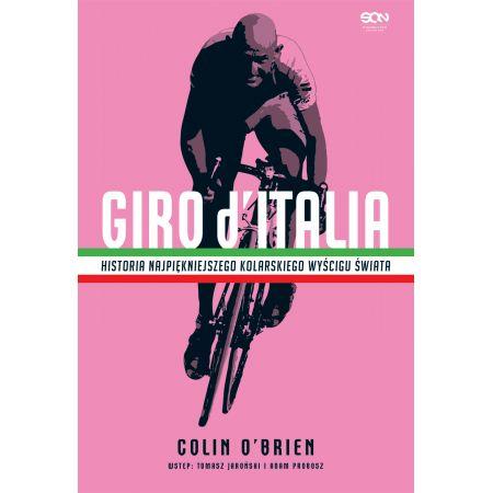 Giro d`Italia. Historia najpiękniejszego kolarskiego wyścigu świata. Wydanie II