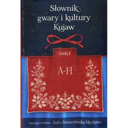 Słownik gwary i kultury Kujaw Tom 1 A-H