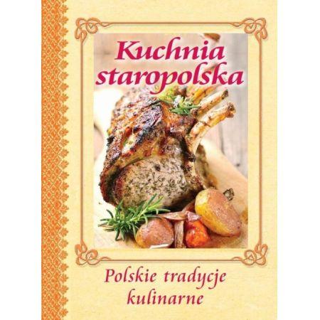 Kuchnia Staropolska Polskie Tradycje Kulinarne Ksiazka W Ksiegarni