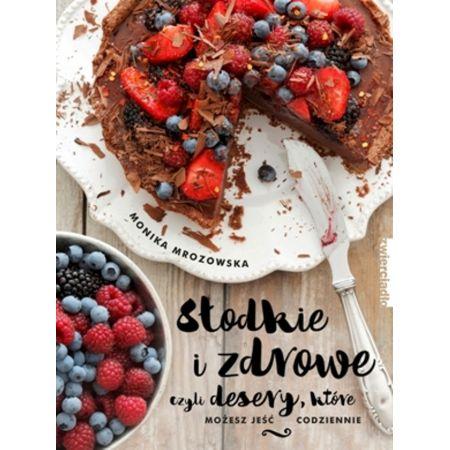 Słodkie i zdrowe czyli desery, które możesz jeść..