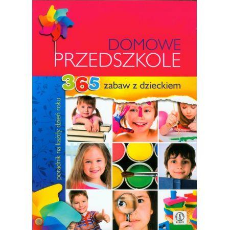 Domowe przedszkole 365 zabaw z dzieckiem