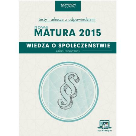Wiedza o społeczeństwie. Matura 2015. Testy i arkusze. Zakres rozszerzony