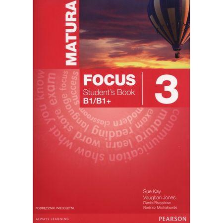 Matura Focus 3. Student`s Book. Poziom B1/B1+. Podręcznik wieloletni