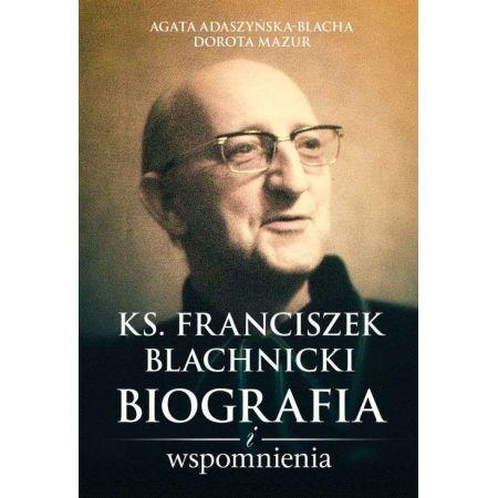 Ks. Franciszek Blachnicki. Biografia i wspomnienia