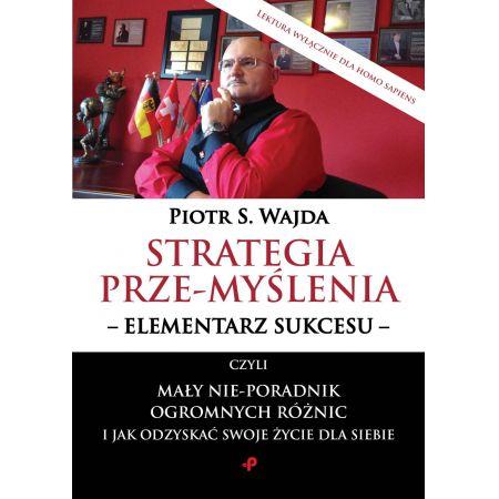 Strategia prze-myślenia - elementarz sukcesu - czyli mały nie-poradnik ogromnych różnic i jak odzyskać swoje życie dla siebie