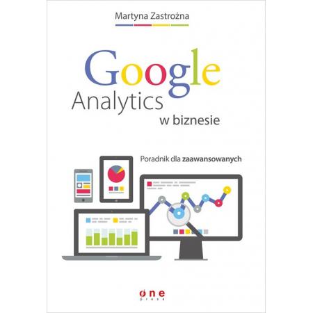 Google Analytics w biznesie. Poradnik dla zaawans.