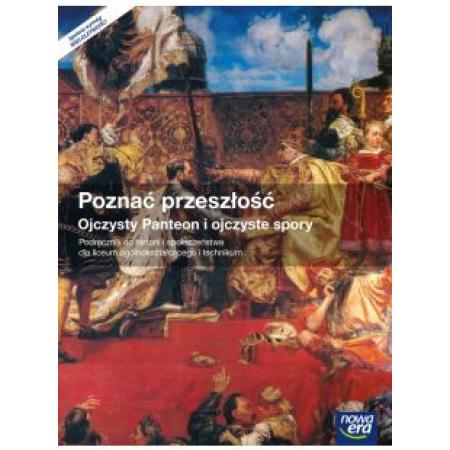 Poznać przeszłość. Ojczysty Panteon i ojczyste spory. Podręcznik do historii dla liceum ogólnokształcącego i technikum