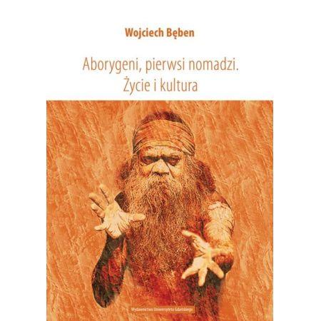 Aborygeni, pierwsi nomadzi. Życie i kultura