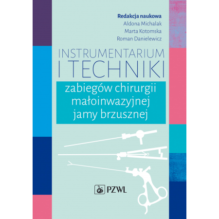 Instrumentarium i techniki zabiegów chirurgii małoinwazyjnej jamy brzusznej