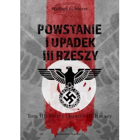 Powstanie i upadek III Rzeszy. Hitler i narodziny III Rzeszy.  Tom 3
