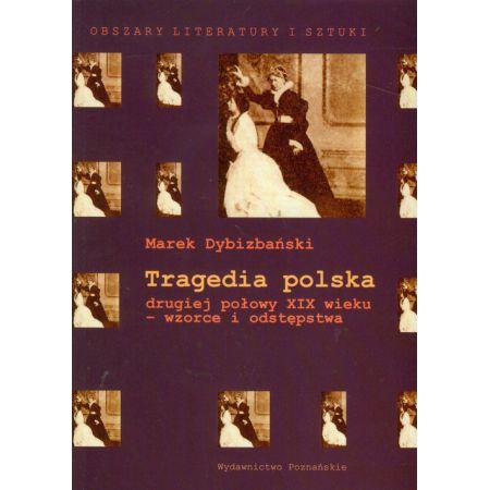 Tragedia polska drugiej połowy XIX wieku ? wzorce i odstępstwa