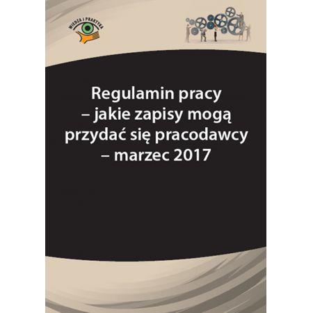 Regulamin pracy - jakie zapisy mogą przydać się pracodawcy - marzec 2017