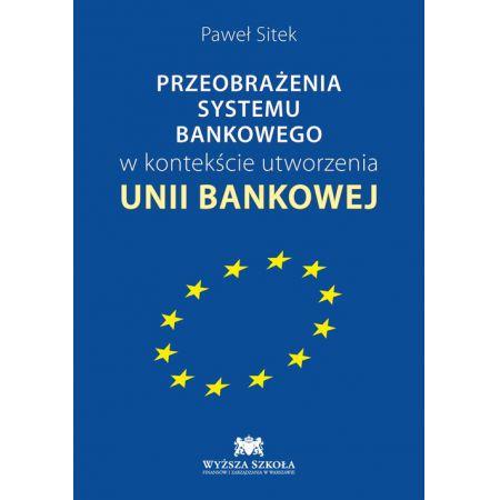 Przeobrażenia systemu bankowego w kontekście utworzenia Unii Bankowej